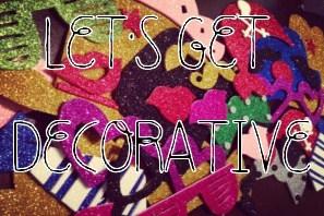 Let's Get Decorative